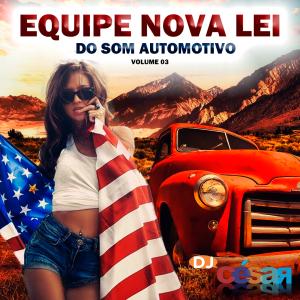 Equipo Nova Lei do Som Automotivo - Vol03